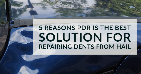 Five Reasons PDR Is The Best Solution for Repairing Dents from Hail