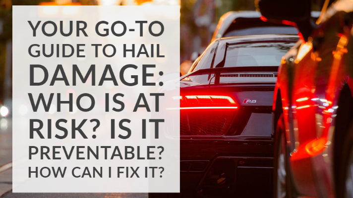 Your Go-To Guide to Vehicle Hail Damage: Who Is At Risk? Is It Preventable? How Can I Fix It?