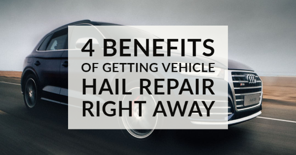 Four Benefits of Getting Vehicle Hail Repair Right Away