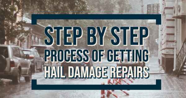 The Step-by-Step Process to Getting Hail Damage Repairs