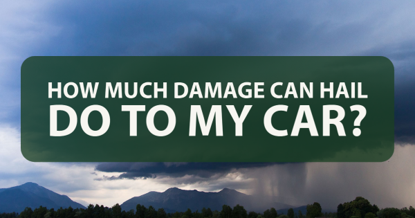 How Much Damage Can Hail Do to My Car?